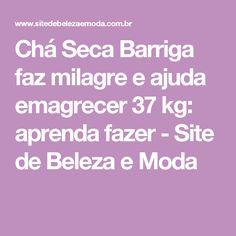 Chá Seca Barriga faz milagre e ajuda emagrecer 37 kg: aprenda fazer - Site de Beleza e Moda