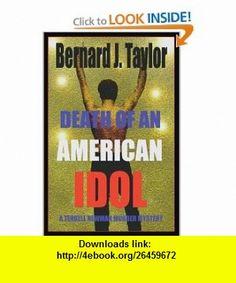 Death of an American Idol A Terrell Newman Murder Mystery (9780595311477) Bernard Taylor , ISBN-10: 0595311474  , ISBN-13: 978-0595311477 ,  , tutorials , pdf , ebook , torrent , downloads , rapidshare , filesonic , hotfile , megaupload , fileserve