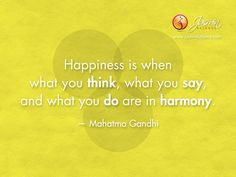 Happiness is when what you think, what you say, and what you do are in harmony. – Mahatma Gandhi http://jasminbalance.com/todays-inspirational-quote-by-mahatma-gandhi/