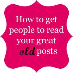 How to get people to read your great old posts @Maaike Boven Make Lists #blogging