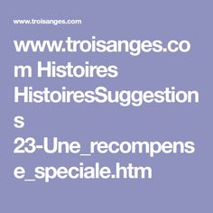 www.troisanges.com Histoires HistoiresSuggestions 23-Une_recompense_speciale.htm