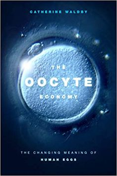The Oocyte Economy: The Changing Meanings of Human Eggs in Fertility, Assisted Reproduction, and Stem Cell Research Research Pdf, Stem Cell Research, Change Meaning, Egg Donation, Copy Editing, In Vitro Fertilization, Media Web, Science Books, Book Journal