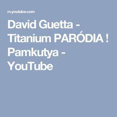 David Guetta - Titanium PARÓDIA ! Pamkutya - YouTube