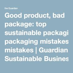 Good product, bad package: top sustainable packaging mistakes | Guardian Sustainable Business | The Guardian