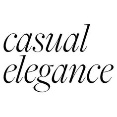 Casual Elegance text ❤ liked on Polyvore featuring text, phrase, quotes and saying