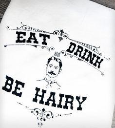 Eat, Drink & Be Hairy @Maura Rambikur trey :p