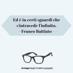 Ed è in certi sguardi che s'intravede l'infinito. - Franco Battiato  #premontati #presbiopia