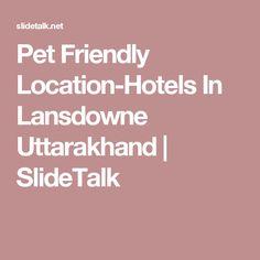 Pet Friendly Location-Hotels In Lansdowne Uttarakhand | SlideTalk