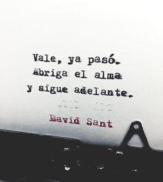 Vale, ya pasó. Abriga el alma y sigue adelante. - David Sant