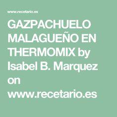 GAZPACHUELO MALAGUEÑO EN THERMOMIX by Isabel B. Marquez on www.recetario.es