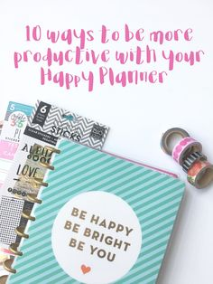 10 Ways to make your Happy Planner more productive - Organizing your planner 101 - Happy Planner productivity