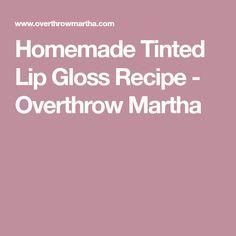 Homemade Tinted Lip Gloss Recipe - Overthrow Martha