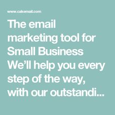 The email marketing tool for Small Business We'll help you every step of the way, with our outstanding & personalized support, free for all accounts. Try us!