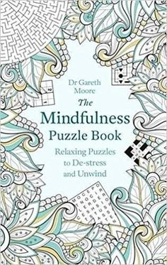 The Mindfulness Puzzle Book: Relaxing Puzzles to De-stress and Unwind (Puzzle Books) Paperback – 19 Oct 2016 by Gareth Moore (Author)