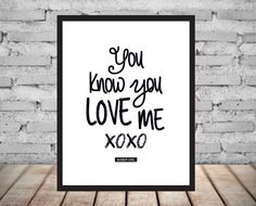 Hey, I found this really awesome Etsy listing at https://www.etsy.com/listing/175338448/gossip-girl-you-know-you-love-me-print