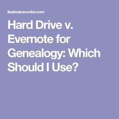 Hard Drive v. Evernote for Genealogy: Which Should I Use?