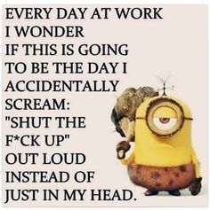 Every day at work
