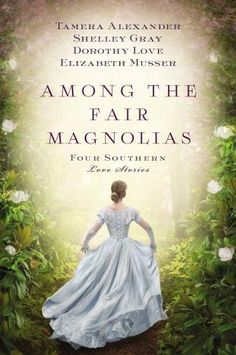 Among the Fair Magnolias, Tamera Alexander & Shelley Gray & Dorothy Love & Elizabeth Musser (Say Yes to the Book: Wedding Dresses Based on Your Favorite Romance Novels)