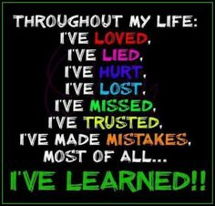 And learning from life and mistakes is the most important thing out of all that...