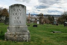 The importance of Tea in England! This could well be my headstone.|Unknown source