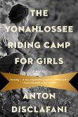 The Yonahlossee Riding Camp for Girls: A Novel - Named a most anticipated book for Summer 2013 by The Wall Street Journal and Publishers Weekly A lush, sexy, evocative debut novel of family secrets and girls'-school rituals, set in the 1930s South It is 1930, the midst of the Great Depression.