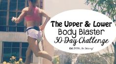 Welcome to the official Upper and Lower Body Blaster 30-Day Challenge! As it turns out, this is a killer combo!