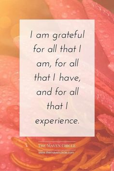 """""""I am grateful for all that I am, for all that I have, and for all that I experience."""""""