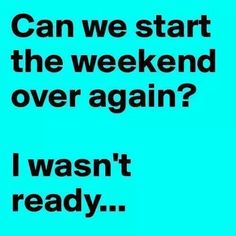 i'm never ready for the end of the weekend...