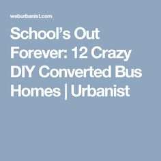School's Out Forever: 12 Crazy DIY Converted Bus Homes | Urbanist