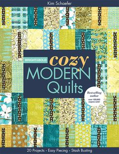 Bright & Bold Cozy Modern Quilts by Kim Schaefer -- Kim Schaefer is back with even more ways to infuse your home with fresh color and modern flair. Her new designs are innovative and irresistible in this follow-up to Cozy Modern Quilts. Whether you're a new sewer or a dedicated quilter, you'll love how easy and fun these quilts are to make…and you'll love the dent these projects put in your stash even more!