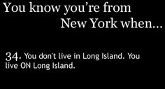 Omg this is way too true. I have never in my life said I live IN Long Island A New York Minute, New York Girls, Empire State Of Mind, Long Island Ny, Ny Ny, I Love Ny, City That Never Sleeps, Living In New York, Staten Island