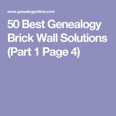 50 Best Genealogy Brick Wall Solutions (Part 1 Page 4)