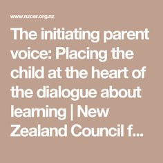 The initiating parent voice: Placing the child at the heart of the dialogue about learning  | New Zealand Council for Educational Research