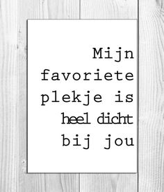 My favourite place is near you The Words, Cool Words, Best Quotes, Love Quotes, Dutch Words, Words Quotes, Sayings, Dutch Quotes, Happy Thoughts