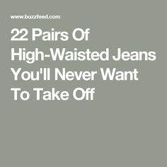 22 Pairs Of High-Waisted Jeans You'll Never Want To Take Off
