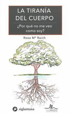 """""""LA TIRANÍA DEL CUERPO: ¿POR QUÉ NO ME VEO COM SOY?"""" de Rosa Mª Raich"""