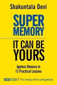 Super Memory: It Can be Yours By: Shakuntala Devi Orient Publishing, Aug-2012 ISBN: 9788122205077 Language: English Available Formats: Adobe DRM EPUB  This is one of those rare books that can help all of us with something that is both troublesome and worrisome — our memory. It does this with ease, not by attempting to teach some exhausting rote-memory techniques, but in 12 easy and effortlessly smooth steps.