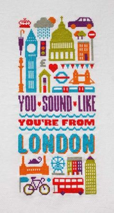 You sound like you're from London, 2013