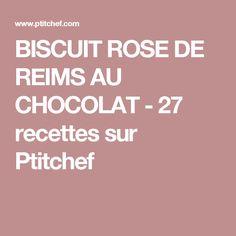 BISCUIT ROSE DE REIMS AU CHOCOLAT - 27 recettes sur Ptitchef