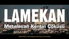 LAMEKAN: Metalaşan Kentin Çöküşü AKP'nin 12 yıllık iktidarı süresince yürüttüğü ve büyük bir gümbürtüyle…
