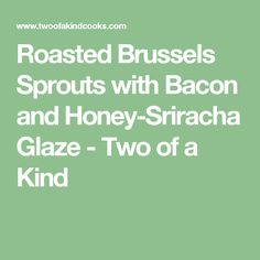 Roasted Brussels Sprouts with Bacon and Honey-Sriracha Glaze - Two of a Kind