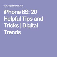 iPhone 6S: 20 Helpful Tips and Tricks | Digital Trends