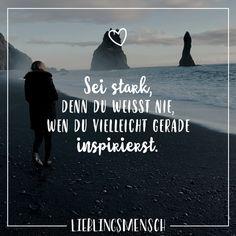 Visual Statements®️ Sei stark, denn du weisst nie, wen du vielleicht gerade inspirierst. Sprüche / Zitate / Quotes / Lieblingsmensch / Freundschaft / Beziehung / Liebe / Familie / tiefgründig / lustig / schön / nachdenken