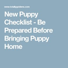 New Puppy Checklist - Be Prepared Before Bringing Puppy Home