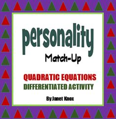 "Differentiated small-group activity:  Students analyze the ""personality' of six quadratic equations by matching the ""clues"" from Form A or B.  http://www.teacherspayteachers.com/Product/Personality-Match-Up-Quadratic-Equations-Activity-1011719"