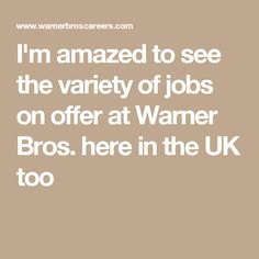 I'm amazed to see the variety of jobs on offer at Warner Bros. here in the UK too