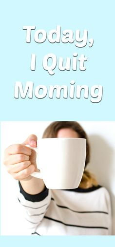 Ever have a day where you need a break from being a mom? A moment from the chaos and crazy? Check out the day I quit moming!