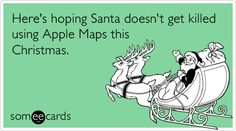 Here's hoping Santa doesn't get killed using Apple Maps this Christmas (someecards) Funny Cute, Hilarious, Christmas Ecards, Funny Christmas, Christmas Time, Christmas Ideas, Merry Christmas, Apple Maps, Pet Peeves