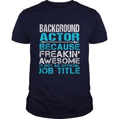 BACKGROUND-ACTOR - ***How to ? 1. Select color 2. Click the ADD TO CART button 3. Select your Preferred Size Quantity and Color 4. CHECKOUT! If You dont like this shirt you can use the SEARCH BOX and find the Custom Shirt with your Name!! (Actor Tshirts)
