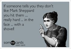 If someone tells you they don't like Mark Sheppard you hit them .... really hard ... in the face ... with a shovel!